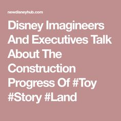 Disney Imagineers And Executives Talk About The Construction Progress Of Disney Hub, Magic Kingdom, Toy Story, Construction, Building