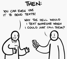 """¿Llamar cuando puedes textear? ¿¡Desde cuándo se dice """"textear""""!?"""