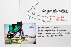 Hurry up already! This longboard skateboard stroller is cool! I could rock this and Micah when he is older could!