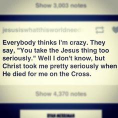 Cristo me levou muito a sério quando morreu por mim na cruz.