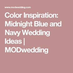 Color Inspiration: Midnight Blue and Navy Wedding Ideas | MODwedding