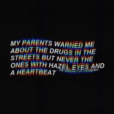 My parents warned me about drugs in the street but never the ones with hazel eyes and a heartbeat Hazel Eyes Quotes, Eye Quotes, Mood Quotes, Heartbreak Wallpaper, Sad Wallpaper, Wallpaper Quotes, Tumblr Depresion, Trippy Quotes, R M Drake