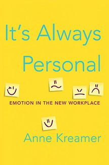 "It's Always Personal: Emotion in the New Workplace... Need this book...""With candour and common sense backed by the latest research, Kreamer reminds us that we cry because we're human. Even at work. Maybe especially at work, where our hopes and dreams rub up against everybody else's personalities and convictions."""