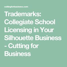 Trademarks: Collegiate School Licensing in Your Silhouette Business - Cutting for Business