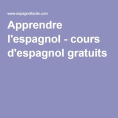 Apprendre l'espagnol - cours d'espagnol gratuits … Spanish Lessons, Education, Ayurveda, Languages, Study, Crystal, Learning French, Spanish English, Learning English Online