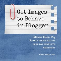 Mommy Hacks #4 - Get Images to Behave in Blogger