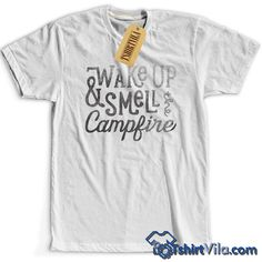 Wake Up And Smell The Campfire T Shirt – Tshirt Adult Unisex Size S-3XL