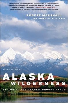 Alaska Wilderness: Exploring the Central Brooks Range, Third Edition by Robert Marshall.