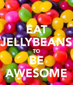 EAT JELLYBEANS TO BE AWESOME