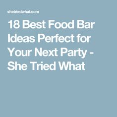 18 Best Food Bar Ideas Perfect for Your Next Party - She Tried What