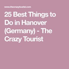 25 Best Things to Do in Hanover (Germany) - The Crazy Tourist