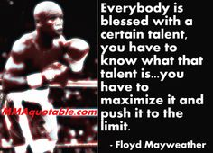 Floyd Mayweather Quote - maximise your talent  push it to the limit...x