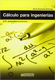 Cálculo para ingenierías / David Arboledas Brihuega Barcelona : Marcombo, 2014