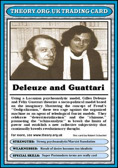 I do not agree with what this card says, (aversely, just look at the other stuff on this board). But philosophy trading cards is a good idea. gilles deleuze and felix guattari's trading card  http://www.theorycards.org.uk/main.htm