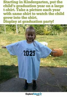 Starting in kindergarten, take a pic every year as child grows into shirt till graduation from high school.