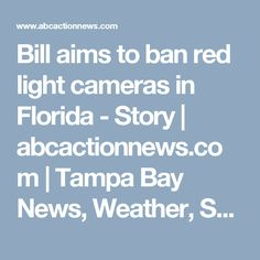 Bill Aims To Ban Red Light Cameras In Florida   Story | Abcactionnews.com |