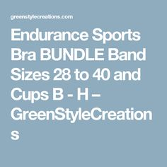 Endurance Sports Bra BUNDLE Band Sizes 28 to 40 and Cups B - H – GreenStyleCreations
