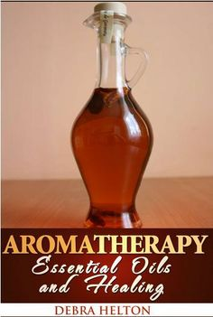 Aromatherapy: Essential Oils and Healing +6 More Healthy Living Guide