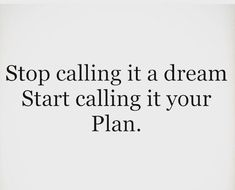 lol this is me! My dreams aren't really dreams they are plans. Plans that I have step-by-step instructions to go along with them. To make that plan a reality.