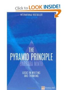 The Minto Pyramid Principle: Logic in Writing, Thinking, & Problem Solving: 9780273710516: Amazon.com: Books