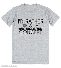 I'd Rather Be At A One Direction Concert | We all know it's true. This shirt is great for school! #Skreened