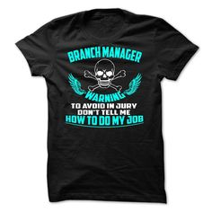 Branch Manager To Avoid In Jury Dont Tell Me How To My Job T Shirt, Hoodie Branch Manager