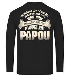 NOMBREUX SONT CEUX QUI M'APPELLENT PAR MON NOM MAIS LES PLUS IMPORTANTS M'APPLELLENT PAPOU T-SHIRT - T-shirt
