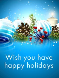 Wish You Have Happy Holidays - Season's Greetings Card. Celebrate the coming of winter and the holiday season with a cheerful and charming season's greetings card! This card combines all the best elements of winter on a glowing blue background. Winter berries, snow-covered pine cones, a lit white candle, and ornaments striped with blue and white are joined by shining white stars.