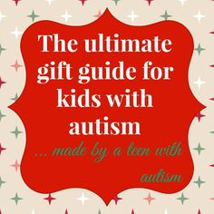 Ultimate Gift Guide For Kids With Autism Created By A Teen Teens