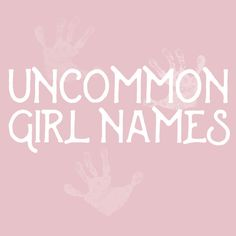 Uncommon Girl Baby Names That Aren't Overused Yet - Livingly