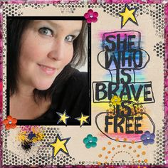 M3: Sept. Challenge #2-She who is brave  Credit: Mixed Media Monthly- Sept. Main Kit by Just Jaimee, Little Butterfly Wings, Lynne-Marie, and Quirky Heart ; Painted Bits-M3 September Add-on by Just Jaimee