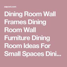 Dining Room Wall Frames Furniture Ideas For Small Spaces