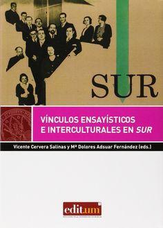 "Vínculos ensayísticos e interculturales en ""Sur"" / Vicente Cervera Salinas, Mª Dolores Adsuar Fernández (eds.)"