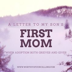 A Letter to My Son's First  Mom, when adoption both grieves and Gives.