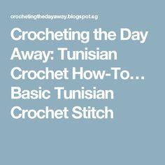 Crocheting the Day Away: Tunisian Crochet How-To… Basic Tunisian Crochet Stitch - Crocheting Journal