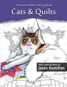 Cats & Quilts: Adult Coloring Book by Jason Hamilton https://www.amazon.com/dp/1517128153/ref=cm_sw_r_pi_dp_x_6M4iyb2XJH6F4