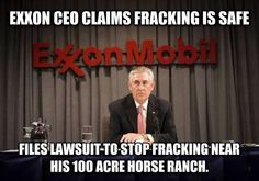 Exon CEO tells everyone that fracking is safe then files a lawsuit for fracking near his home....go figure! kindly RT pic.twitter.com/rJi7ZpHN0U