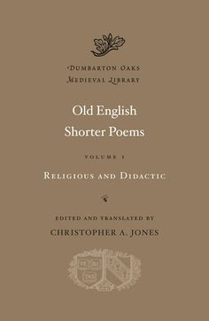 Cover: Old English Shorter Poems, Volume I: Religious and Didactic, from Harvard University Press