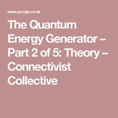 The Quantum Energy Generator – Part 2 of 5: Theory – Connectivist Collective