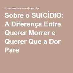 Sobre o SUICÍDIO: A Diferença Entre Querer Morrer e Querer Que a Dor Pare