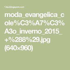 moda_evangelica_cole%C3%A7%C3%A3o_inverno_2015_+%288%29.jpg (640×960)