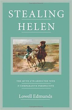 Stealing Helen : the myth of the abducted wife in comparative perspective / Lowell Edmunds Publicación Princeton : Princeton University Press, cop. 2016