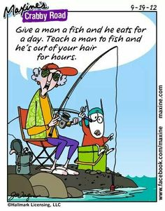 Give a man a fish and he eats for a day. Teach a man to fish and hes out o - Maxine Humor - Maxine Humor meme - - Give a man a fish and he eats for a day. Teach a man to fish and hes out o Maxine Humor Maxine Humor meme Funny Images, Funny Pictures, School Pictures, Sports Pictures, Funny Jokes, Hilarious, Men Jokes, Funny Minion, Senior Humor