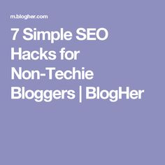 7 Simple SEO Hacks for Non-Techie Bloggers | BlogHer