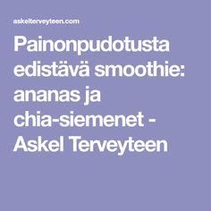 Painonpudotusta edistävä smoothie: ananas ja chia-siemenet - Askel Terveyteen