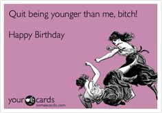 Birthday - Happy Birthday Funny - Funny Birthday meme - - Free and Funny Birthday Ecard: Quit being younger than me bitch! Happy Birthday Create and send your own custom Birthday ecard. The post Birthday appeared first on Gag Dad. Happy Birthday For Him, Happy Birthday Quotes, Happy Birthday Images, Funny Birthday Cards, Humor Birthday, Birthday Greetings, Happy Birthday Sister Funny, Funny Friend Birthday Wishes, Inappropriate Birthday Memes