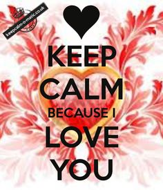 KEEP CALM BECAUSE I LOVE YOU. Another original poster design created with the Keep Calm-o-matic. Buy this design or create your own original Keep Calm design now. Keep Calm Posters, Keep Calm Quotes, Me Quotes, Ex Boyfriend Quotes, Emotional Pain, Because I Love You, Motivational Posters, Aunt, Life Lessons