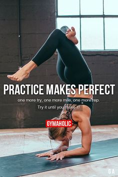 Practice Makes Perfect. One more try, one more mile, one more rep. Try it until you make it!