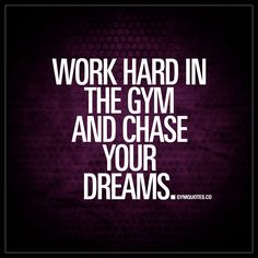 """Work hard in the gym and chase your dreams."" Chase your dreams. Never stop doing that. #chaseyourdreams #fitmotivation"