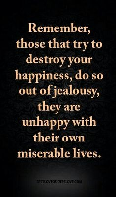 Jealousy Quotes: Couple Quotes : Remember, those that try to destroy your happiness, do so out of. - Hall Of Quotes Jealousy Quotes, Wisdom Quotes, Words Quotes, Sayings, Karma Quotes, Evil Quotes, Affirmation Quotes, Quotes Quotes, The Words